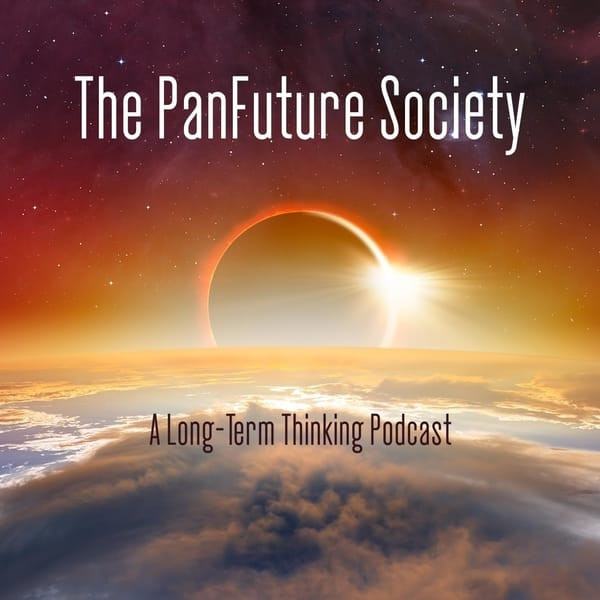 The PanFuture Society - A Long-Term Thinking Podcast