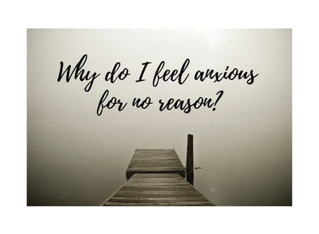 Why do I feel anxious for no reason?