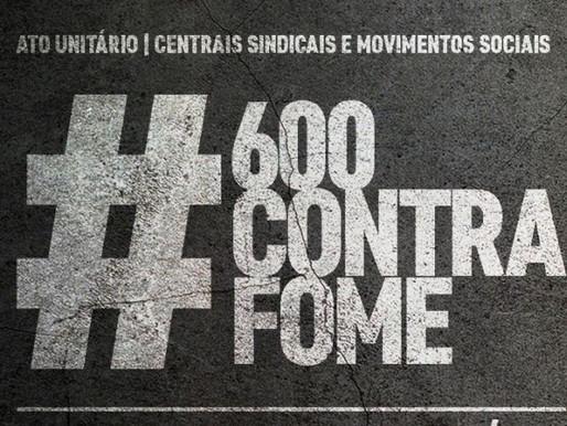 Por um Brasil sem fome e pelos R$ 600, CUT e centrais farão ações nesta 4ª