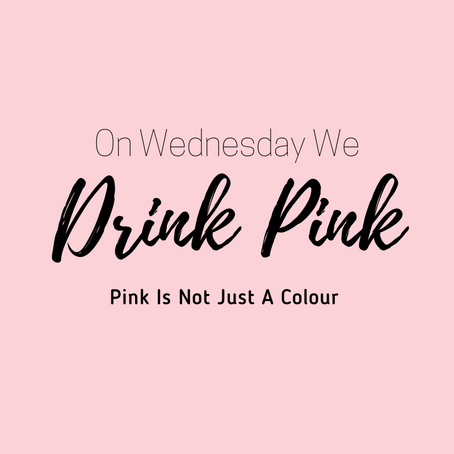 ON WEDNESDAY WE DRINK PINK!