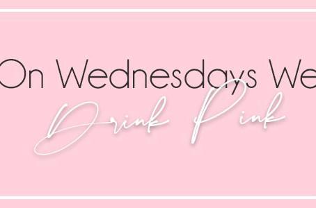 On Wednesdays We Drinks Pink!