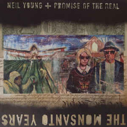 Neil Young + Promise Of The Real – The Monsanto Years