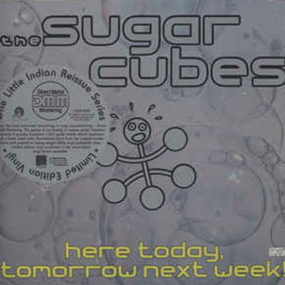 The Sugar Cubes - Here today tomorrow next week
