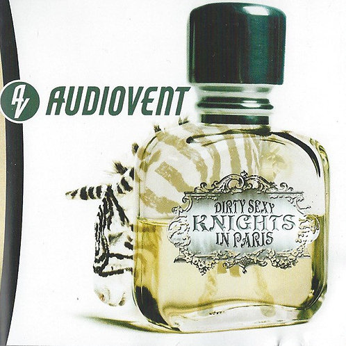 Audiovent–Dirty Sexy Knights In Paris CD