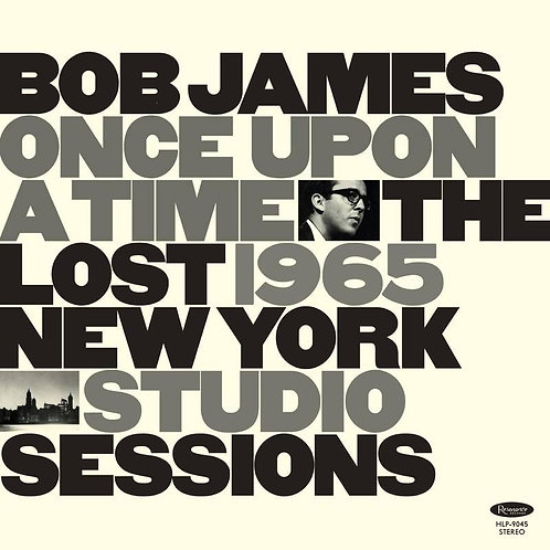 Bob James – Once Upon A Time: The Lost 1965 New York Studio Sessions