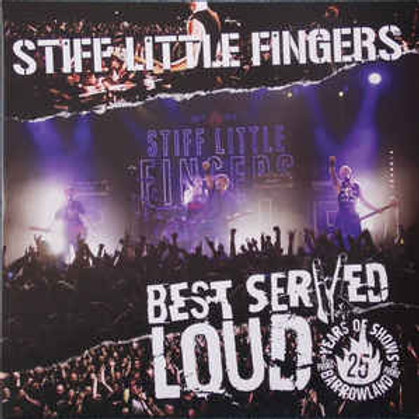 Stiff Little Fingers – Best Served Loud - Live At Barrowland
