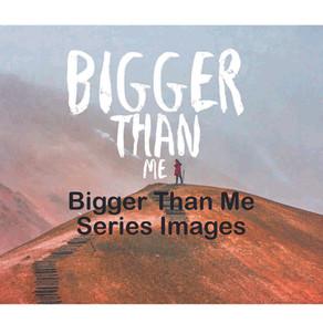 Bigger Than Me Series Images