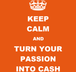 Become an Entrepreneur: Turn Your Passion into Cash