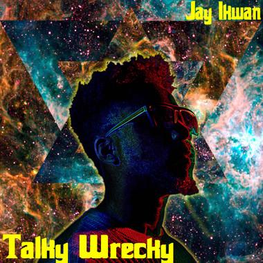 Jay Ikwan - Talky Wrecky
