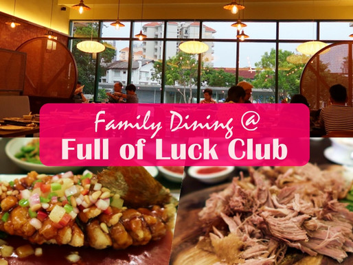 Family Dining @ Full of Luck Club, Singapore