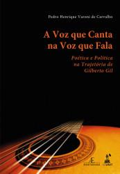 Capa do livro A voz que Canta na Voz que Fala: A trajetória Poética e Política de Gilberto Gil