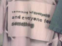 """""""something for everyone and everyone for something"""""""