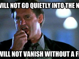 We will not go quietly into the night