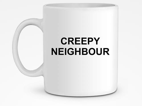 White mug - CREEPY NEIGHBOUR