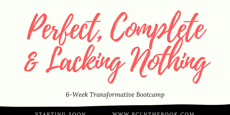 Perfect, Complete & Lacking Nothing Bootcamp  (Summer)
