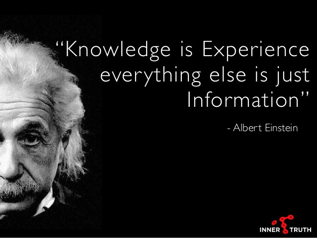 "A picture of Albert Einstein's together with his famous quote: ""Knowledge is Experience. Everything Else is Just Information."""