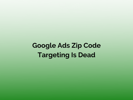 Google Ads Zip Code Targeting Is Dead