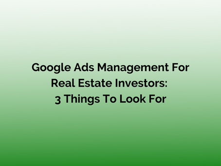 Google Ads Management For Real Estate Investors: 3 Things To Look For