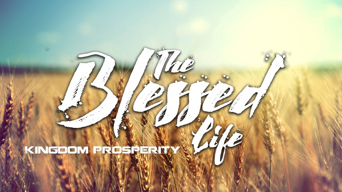 Audio: The Blessed Life: Kingdom Prosperity - Your Blessed Life NOW!!