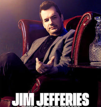 """Jim Jefferies:""""This is Me Now"""" A comedy that is simply amazing!"""