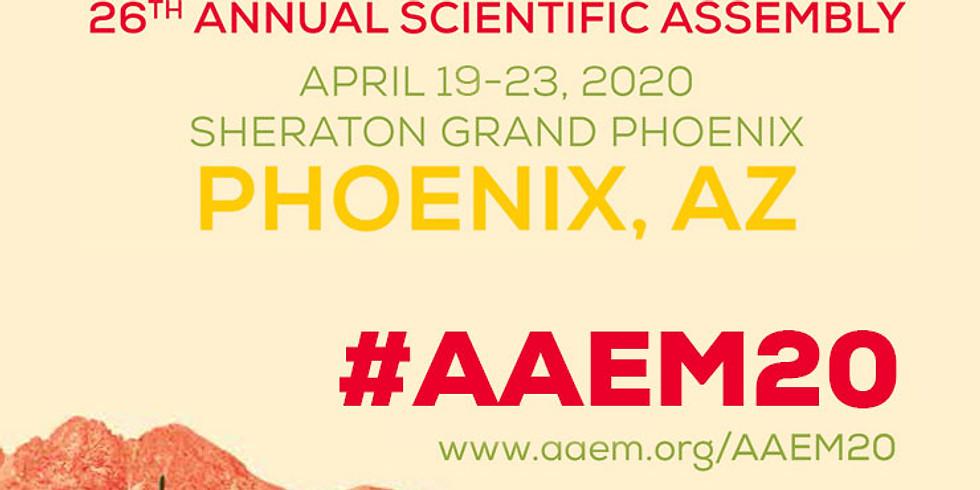 26th Annual AAEM Scientific Assembly  April 19-23, 2020  Phoenix, AZ