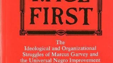 Race First: The Ideological and Organizational Struggles of Marcus Garvey and th