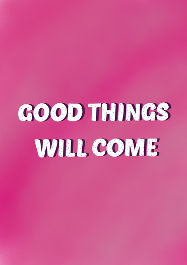 Good thing will come