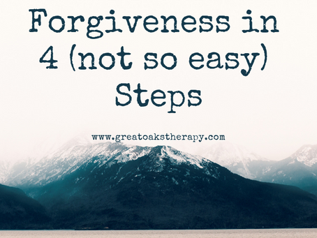 Forgiveness: In 4 (Not So) Easy Steps