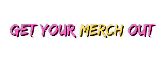 Copy of GET YOUR MERCH OUT - YELLOW.png