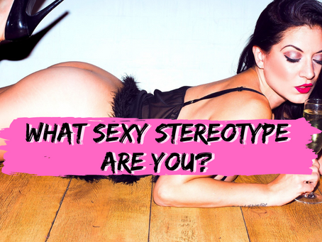Quiz: What Sexy Stereotype Are You?