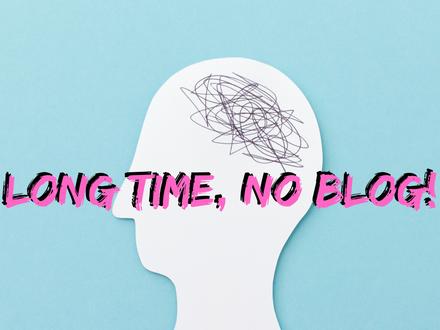 Long Time, No Blog!