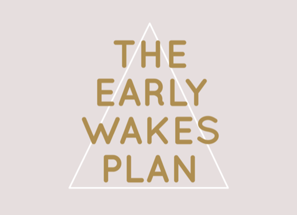 EARLY WAKES PLAN