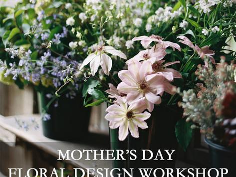 MOTHER'S DAY FLORAL DESIGN WORKSHOP!