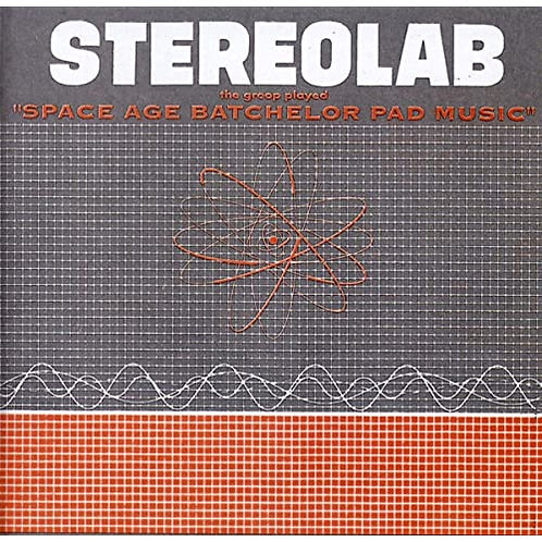 """Stereolab – The Groop Played """"Space Age Batchelor Pad Music"""""""
