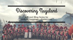 Discovering Nagaland - A Travel Blog Series