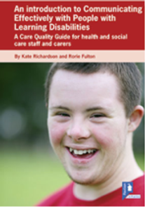 An Introduction to Communicating Effectively with People with Learning Disabilities: A Care Quality Guide for health and social care staff and carers