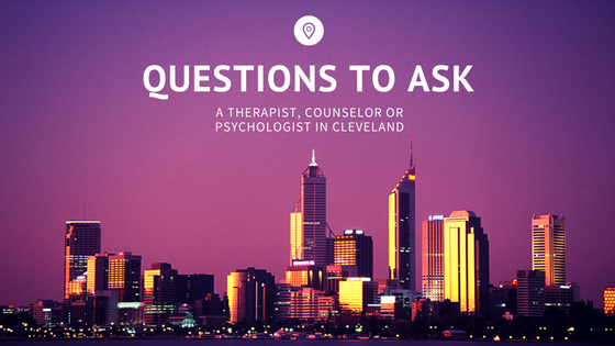 Questions to Ask A Therapist, Counselor or Psychologist in Cleveland