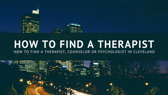 How To Find a Therapist Counseling or Psychologist in Cleveland