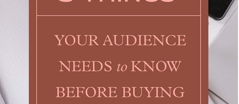 3 Things Your Audience Needs to Know Before Buying from You