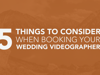 Five Things to Consider When Booking Your Wedding Videographer