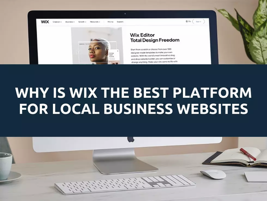 Why is Wix The Best Platform For Local Business Websites