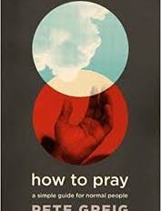 """Book Review - """"How To Pray"""" by Pete Greig"""