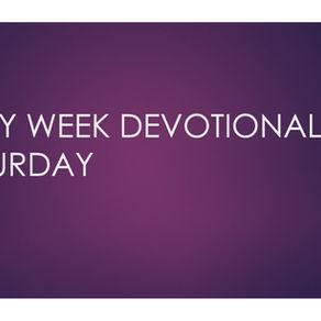 Holy Week Devotional - Saturday