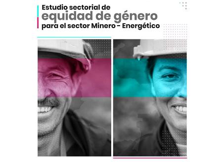 Estudio sectorial de equidad de género para el sector Minero-energético