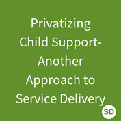 Privatizing Child Support-Another Approach to Service Delivery