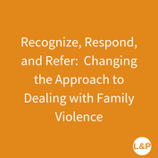 Recognize, Respond, and Refer:  Changing the Approach to Dealing with Family Violence