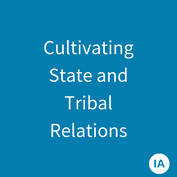 Cultivating State and Tribal Relations