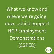 What we know and where we're going now ... Child Support NCP Employment Demonstrations (CSPED)