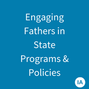 Engaging Fathers in State Programs & Policies