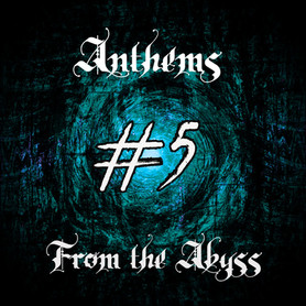 ANTHEMS FROM THE ABYSS #5